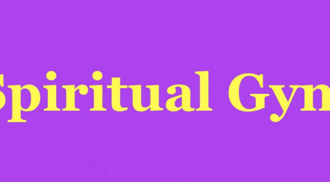 Spiritual Gym