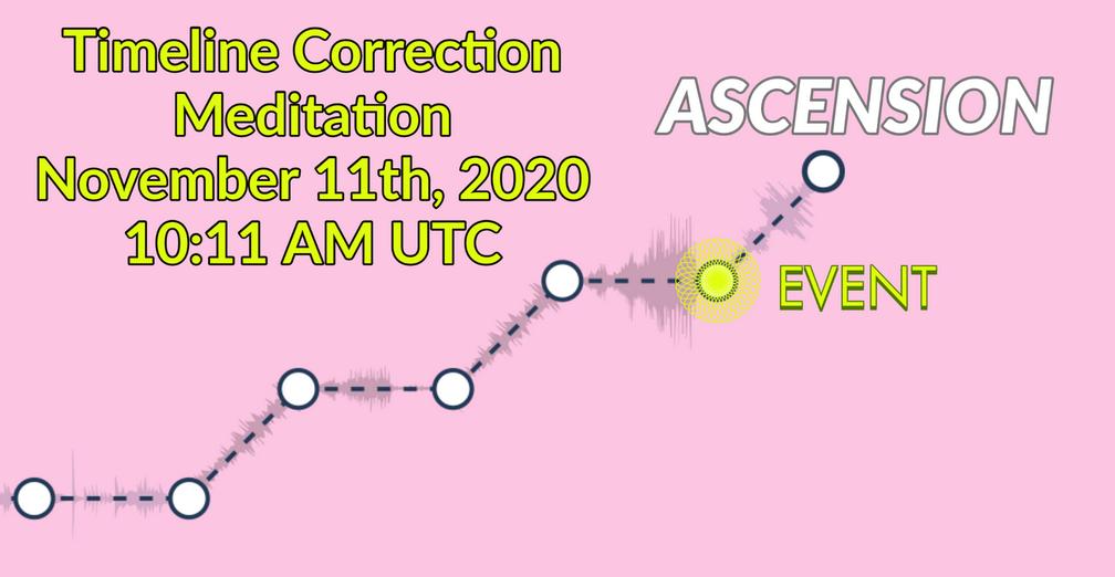Correcting Ascension Timeline Meditation 10h11 am on Nov.11 2020.